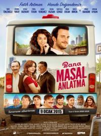 Bana Masal Anlatma / Не ми разказвай приказка (2015)