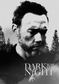Dark Was the Night / Тъмна бе нощта (2014)